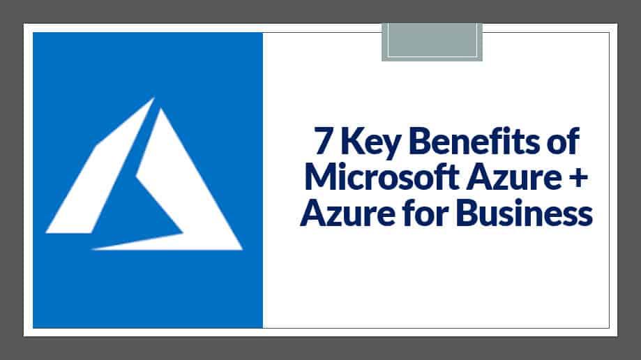 7 Key Benefits of Microsoft Azure + Azure for Business