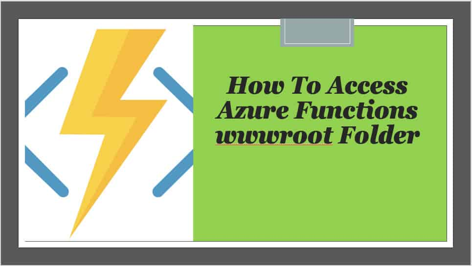 How To Access Azure Functions wwwroot Folder