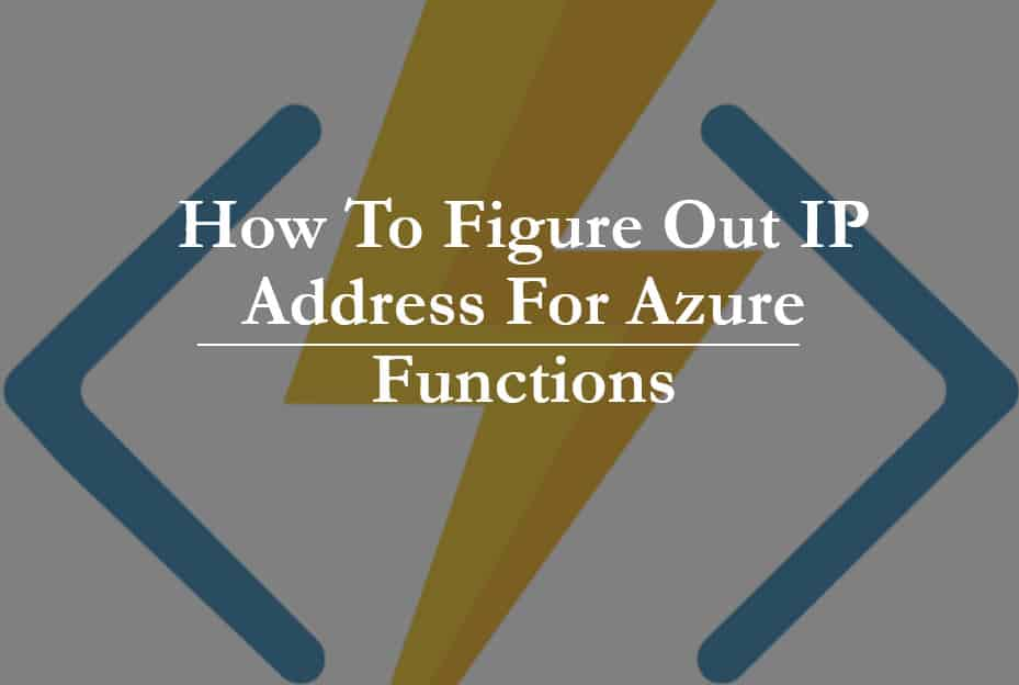 How To Figure Out IP Address For Azure Functions