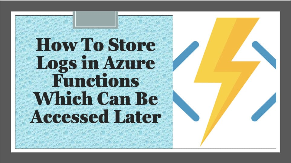 How To Store Logs in Azure Functions Which Can Be Accessed Later