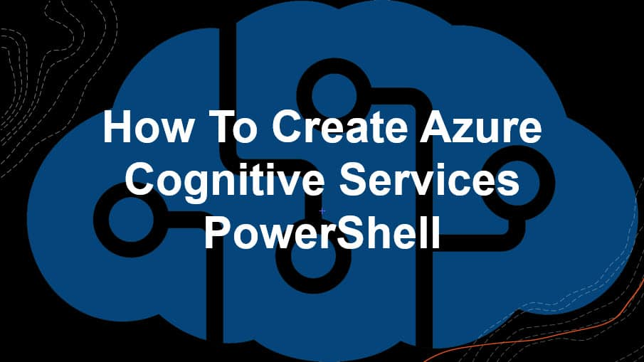 How To Create Azure Cognitive Services PowerShell