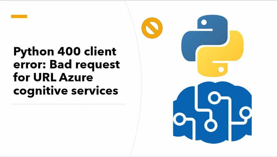 Python 400 client error Bad request for URL Azure cognitive services