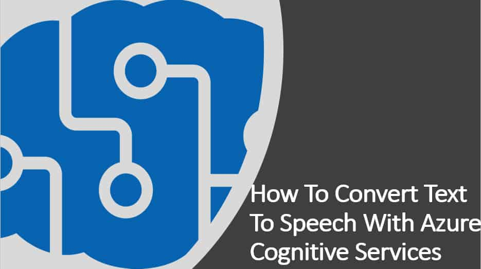 How To Convert Text To Speech With Azure Cognitive Services