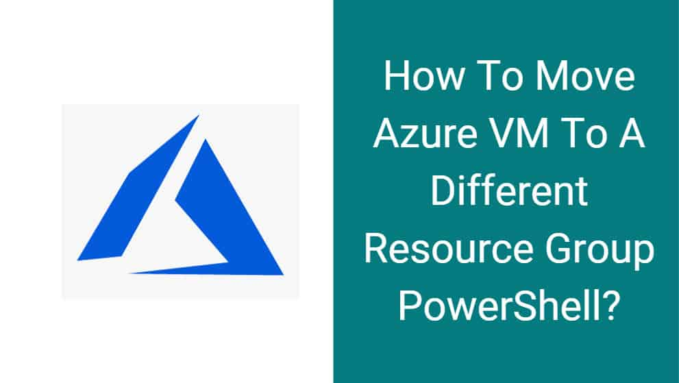 How To Move Azure VM To A Different Resource Group PowerShell