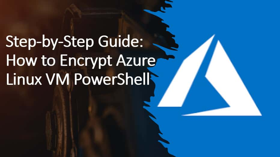 Step-by-Step Guide: How to Encrypt Azure Linux VM PowerShell