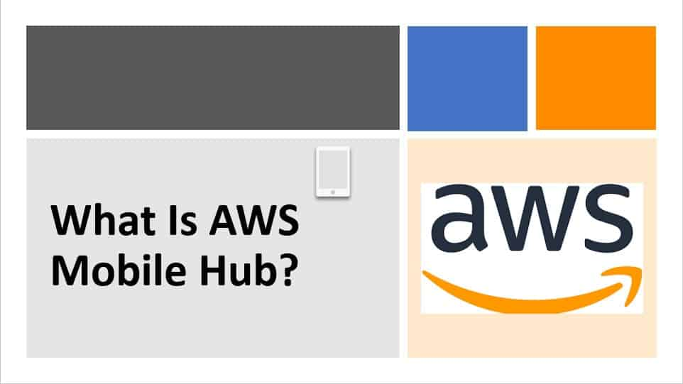What Is AWS Mobile Hub